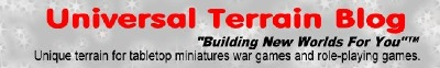 Universal Terrain Blog for terrain and scenery for tabletop miniatures war games and role-playing games including Fantasy, Science Fiction, Horro, Pulp, and Super Hero 20 to 30 mm scale.